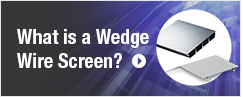 What is a Wedge Wire Screen?